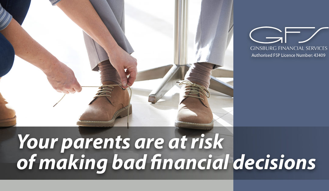 Your parents are at risk of making bad financial decisions