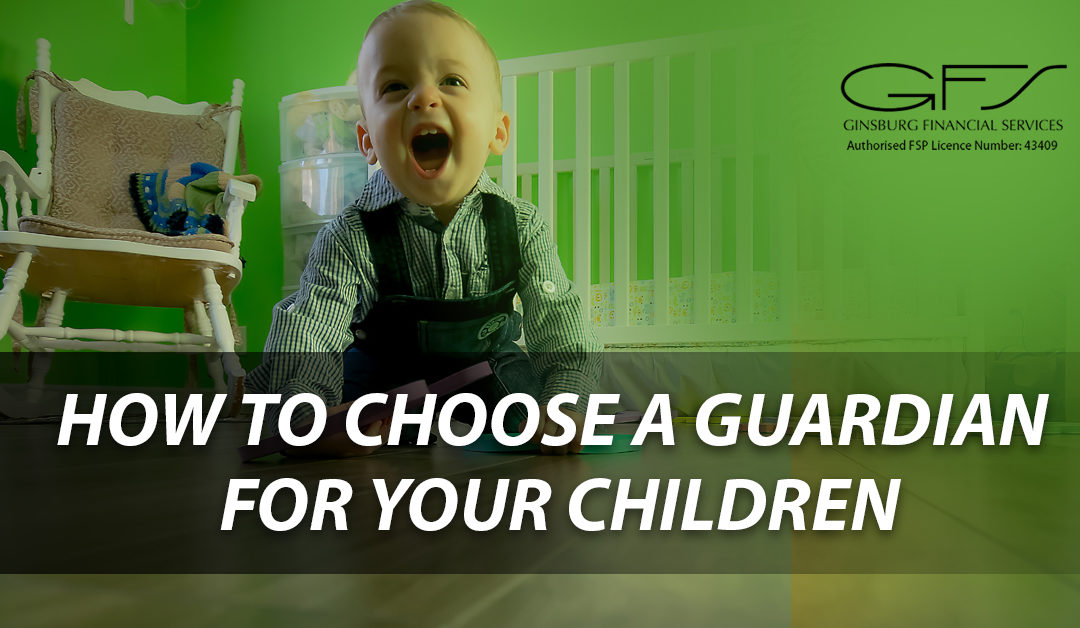 HOW TO CHOOSE A GUARDIAN FOR YOUR CHILDREN