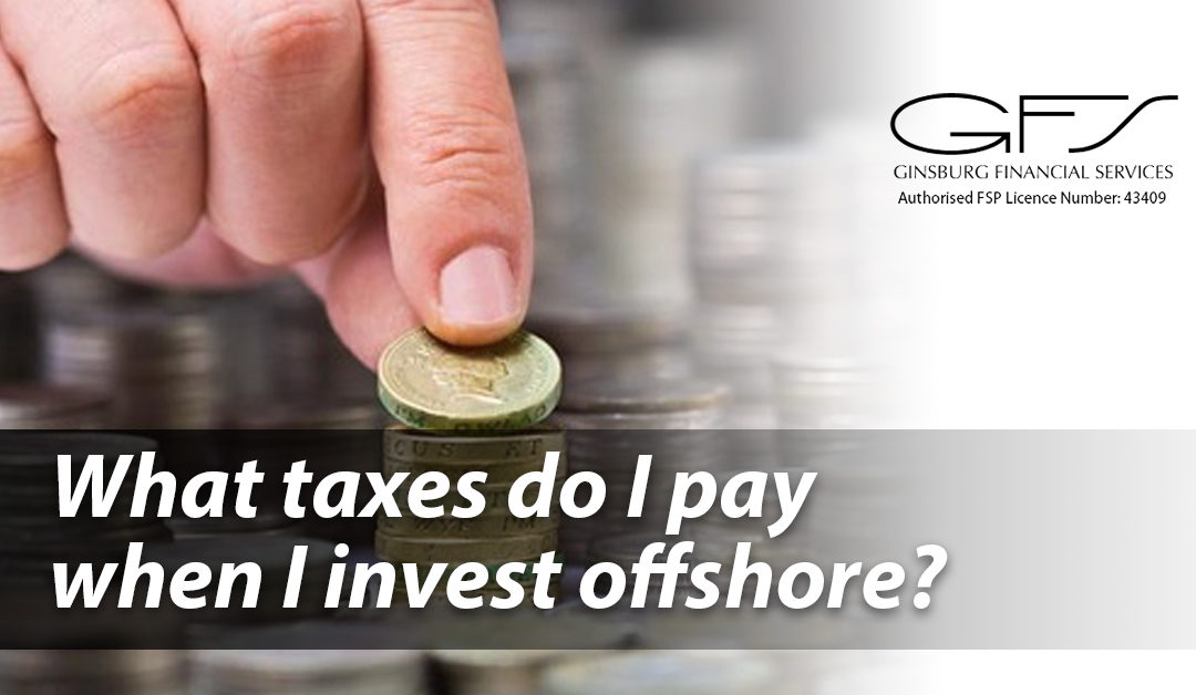 What taxes do I pay when I invest offshore?
