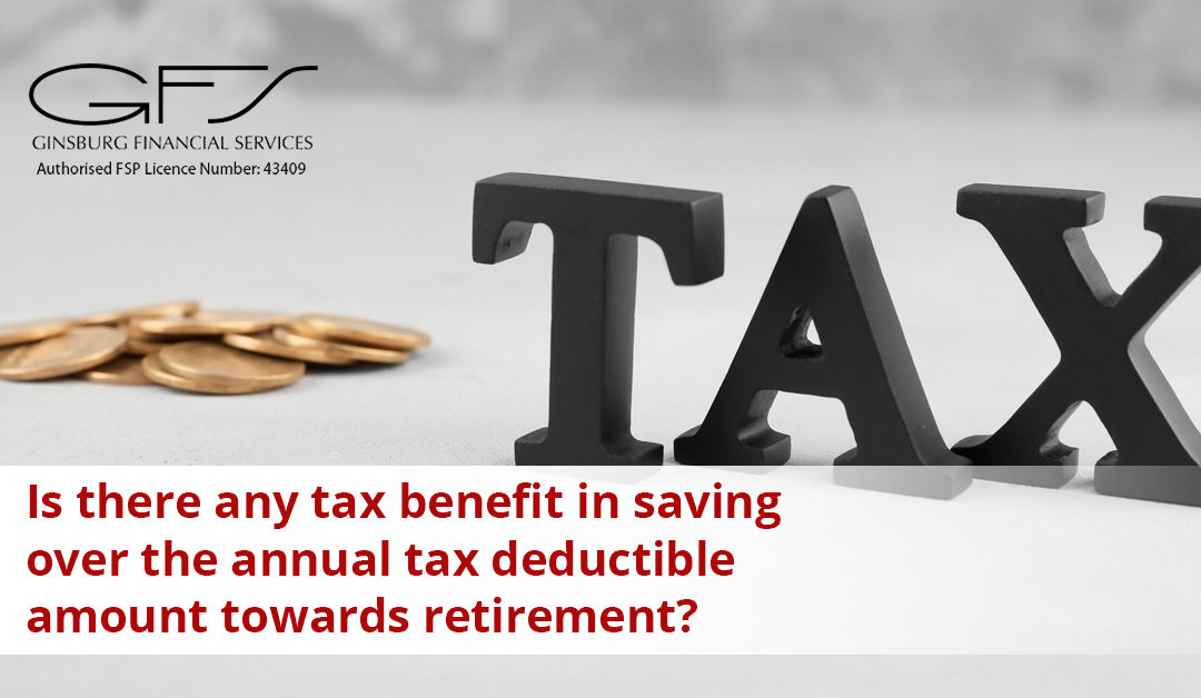 Is there any tax benefit in saving over the annual tax deductible amount towards retirement?